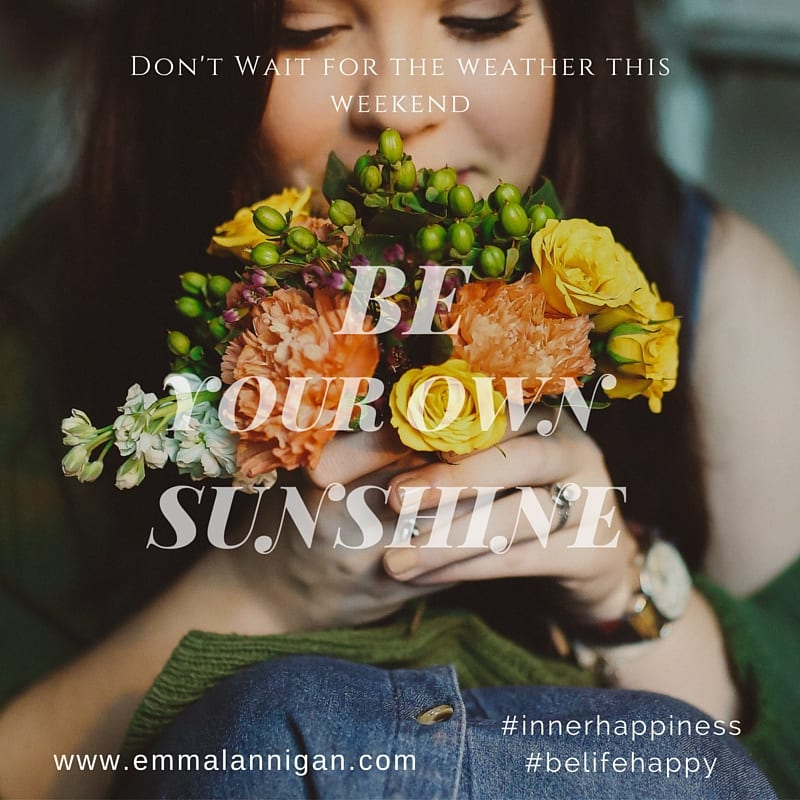 Be your own sunshine and live your inner happiness